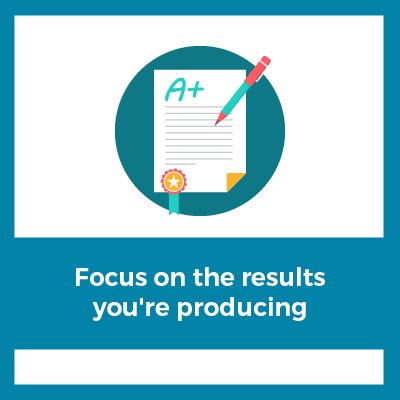Focus On The Results You're Producing