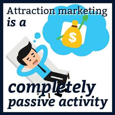 Attraction marketing is a completely passive activity