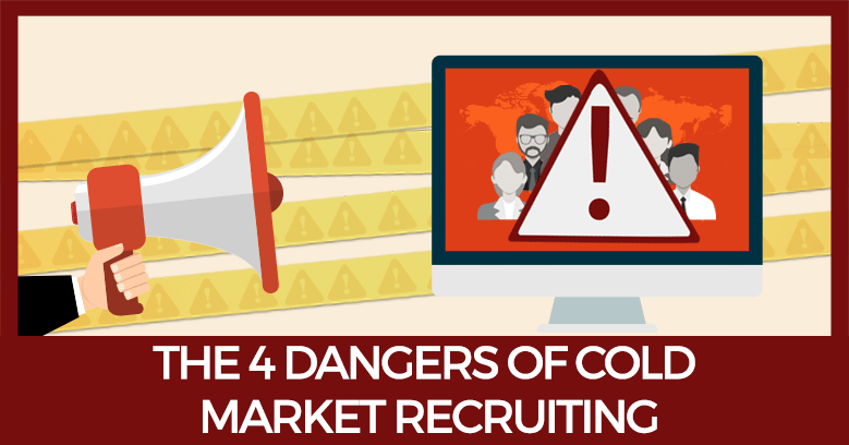 Dangers Of Cold Market Recruiting